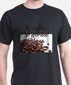 No Coffee. No Workee. T-Shirt