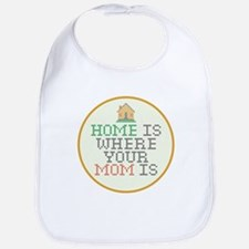 Home Is Where Your Mom Is Bib