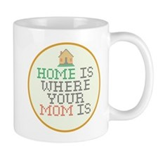 Home Is Where Your Mom Is Small Small Mug