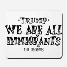TRUMP, We are ALL Immigrants! Mousepad