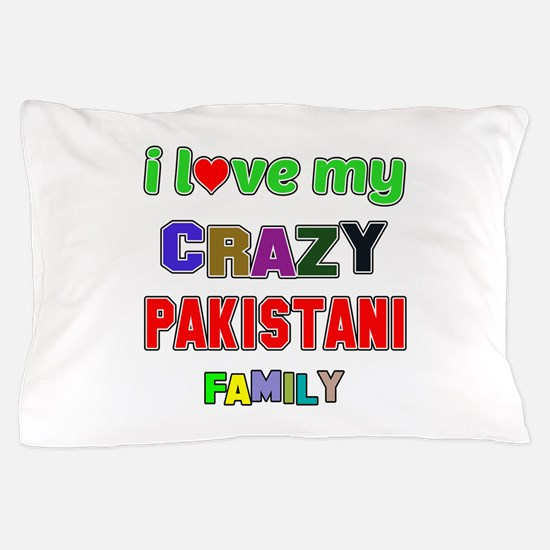 I love my crazy Pakistani family Pillow Case