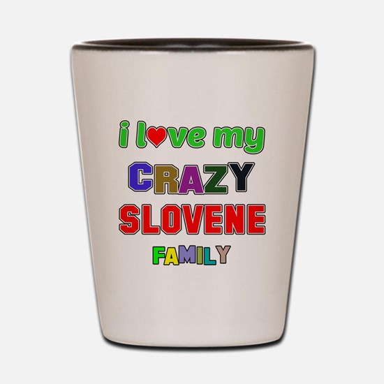 I love my crazy Slovene family Shot Glass
