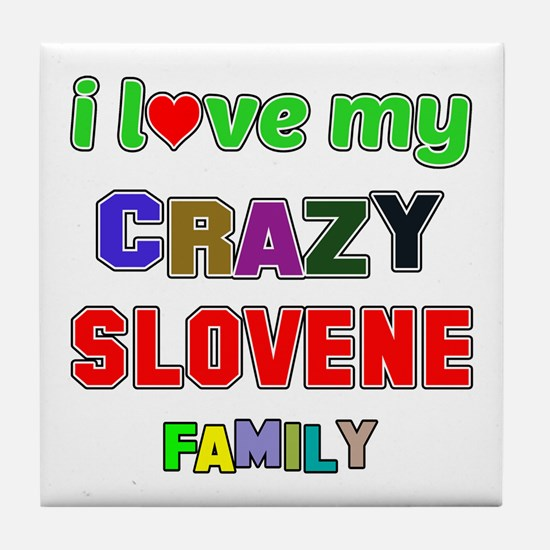 I love my crazy Slovene family Tile Coaster