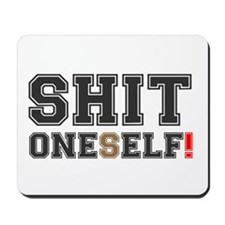 SHIT ONESELF! Mousepad