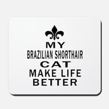 Brazilian Shorthair Cat Make Life Better Mousepad