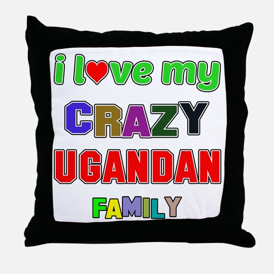 I love my crazy Ugandan family Throw Pillow