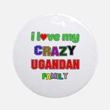 I love my crazy Ugandan family Round Ornament
