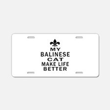 Balinese Cat Make Life Bett Aluminum License Plate