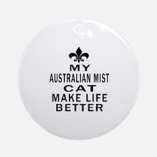 Australian Mist Cat Make Life Bette Round Ornament