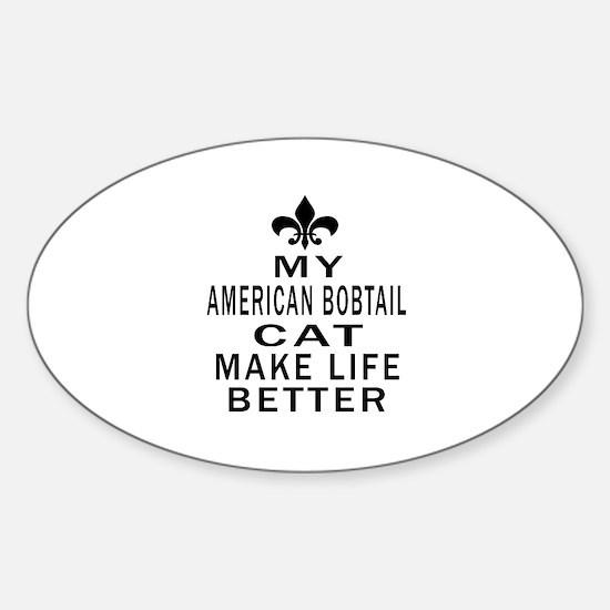 American Bobtail Cat Make Life Bett Sticker (Oval)
