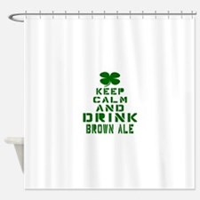 Keep Calm and Drink Brown Ale Shower Curtain
