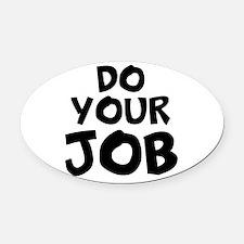 Do your Job Oval Car Magnet