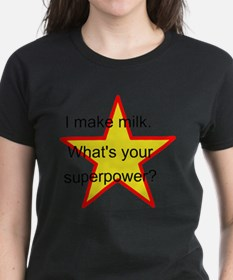 I make milk. Whats your superpower? T-Shirt