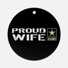 U.S. Army: Proud Wife (Black) Round Ornament
