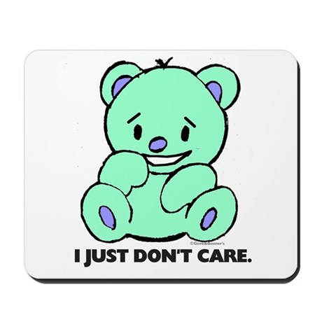 I Just Don't Care. Mousepad