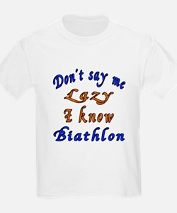 Don't Say Me Lazy I Know Biathl T-Shirt