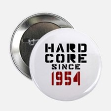 "Hard Core Since 1954 2.25"" Button"