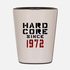 Hard Core Since 1972 Shot Glass