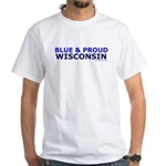 Blue and Proud: Wisconsin Items White T-Shirt