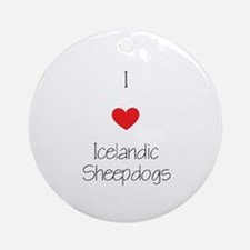 I love Icelandic Sheepdogs Round Ornament
