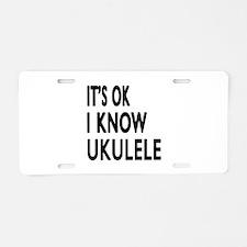 It Is Ok I Know Ukulele Aluminum License Plate