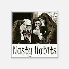 "Nasty Habits Square Sticker 3"" x 3"""