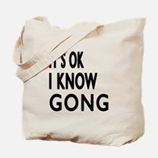 It Is Ok I Know Gong Tote Bag