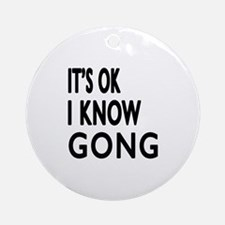 It Is Ok I Know Gong Round Ornament
