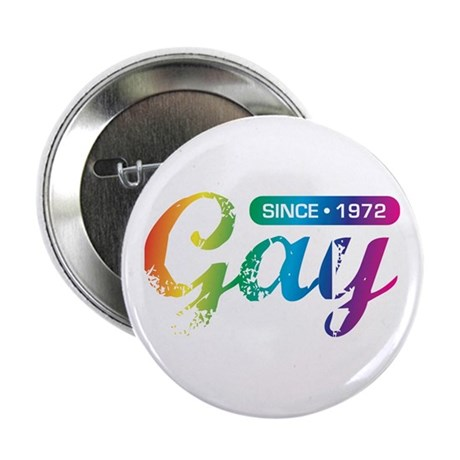 Gay Since 1972 Button