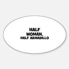 half woman, half armadillo Oval Decal