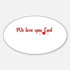 WE LOVE YOU EARL Oval Decal