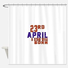 23 April A Star Was Born Shower Curtain