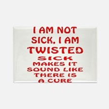 I Am Not Sick I Am Twisted Rectangle Magnet