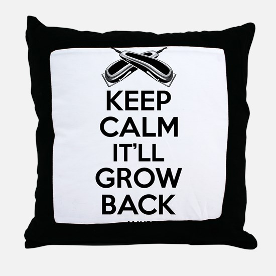 Keep Calm It'll Grow back...Maybe Throw Pillow