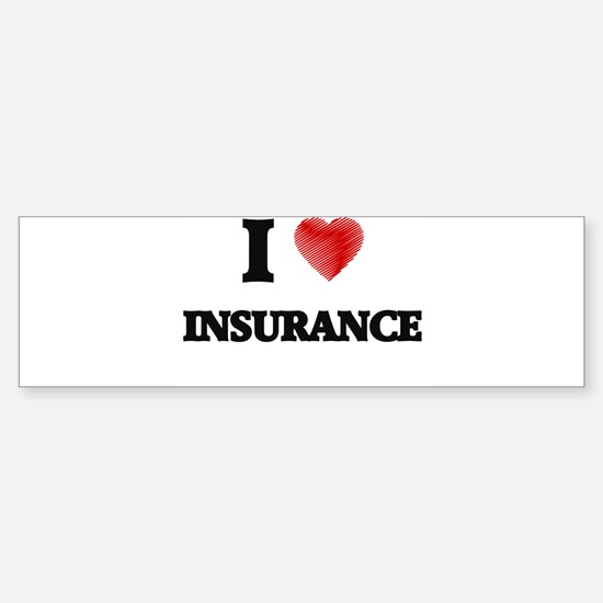 I Love Insurance Bumper Bumper Bumper Sticker