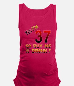 Yes I am 37 so buy me a drink ! Maternity Tank Top