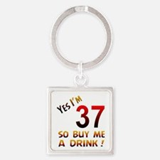 Yes I am 37 so buy me a drink ! Square Keychain