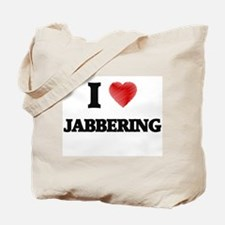 I Love Jabbering Tote Bag