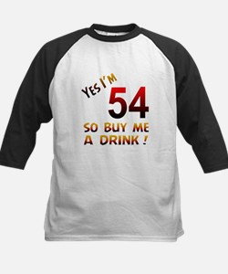 Yes I am 54 so buy me a drink Tee