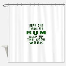 Dear God Thanks For Rum Shower Curtain