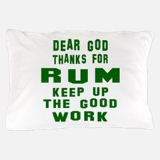 Dear God Thanks For Rum Pillow Case