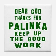 Dear God Thanks For Palinka Tile Coaster