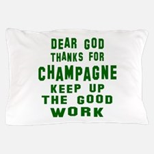 Dear God Thanks For Champagne Pillow Case