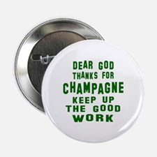 """Dear God Thanks For Champagne 2.25"""" Button"""