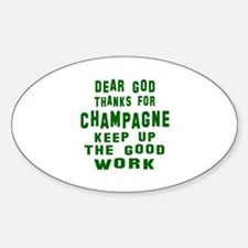 Dear God Thanks For Champagne Sticker (Oval)