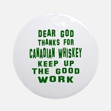 Dear God Thanks For Canadian Whiske Round Ornament