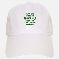 Dear God Thanks For Brown Ale Baseball Baseball Cap
