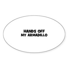 hands off my armadillo Oval Decal