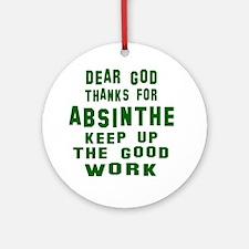 Dear God Thanks For Absinthe Round Ornament