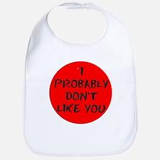 I PROBABLY DONT LIKE YOU:- Bib